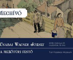 2018. 03. 01. – Csabai Wagner József, a mezőtúri festő – kiállítás megnyitó