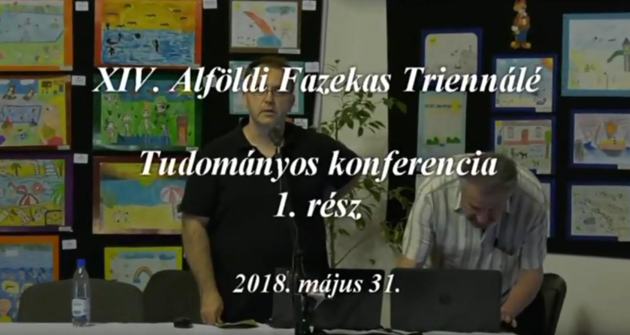 XIV Alföldi Fazekas Triennálé Tudományos konferencia 1. rész - videó