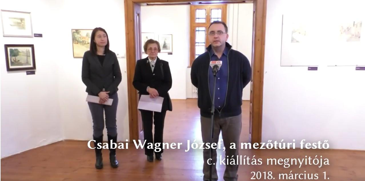 2018. 03. 01. – CSABAI WAGNER JÓZSEF, A MEZŐTÚRI FESTŐ – KIÁLLÍTÁS MEGNYITÓ - VIDEÓ